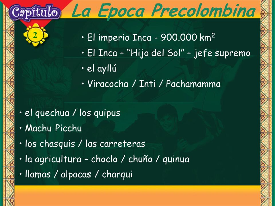 2 La Epoca Precolombina El imperio Inca - 900.000 km 2 El Inca – Hijo del Sol – jefe supremo el ayllú Viracocha / Inti / Pachamamma el quechua / los q