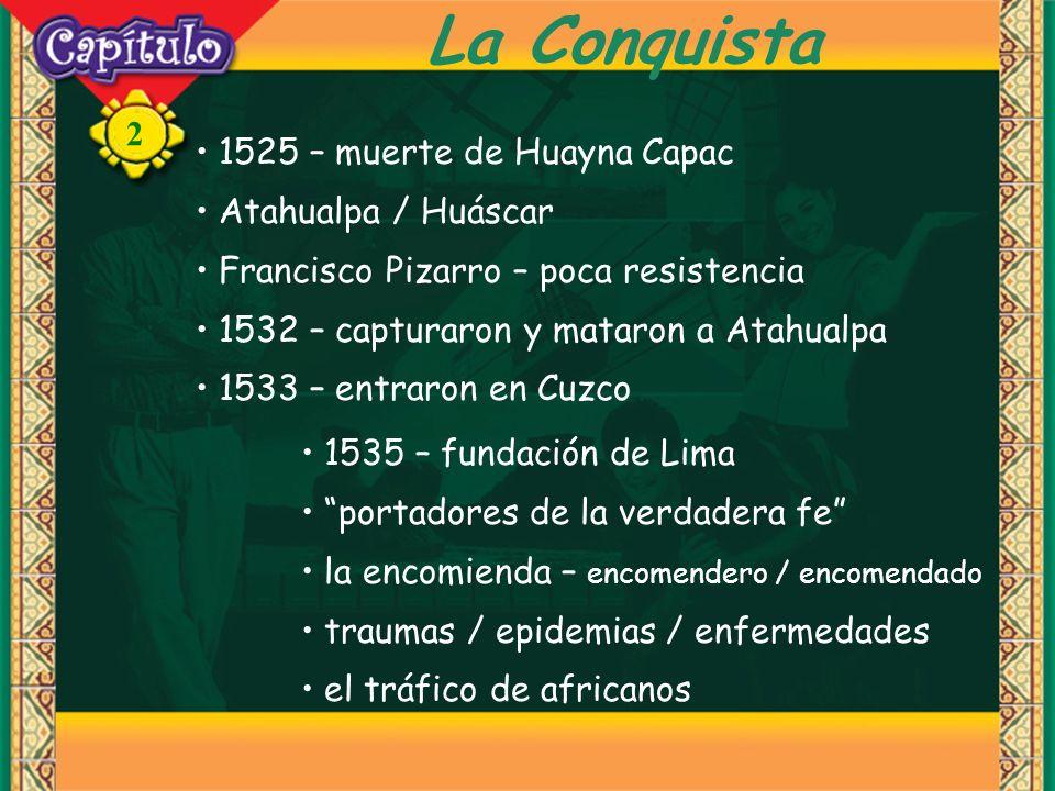 2 La Conquista 1525 – muerte de Huayna Capac Atahualpa / Huáscar Francisco Pizarro – poca resistencia 1532 – capturaron y mataron a Atahualpa 1533 – e