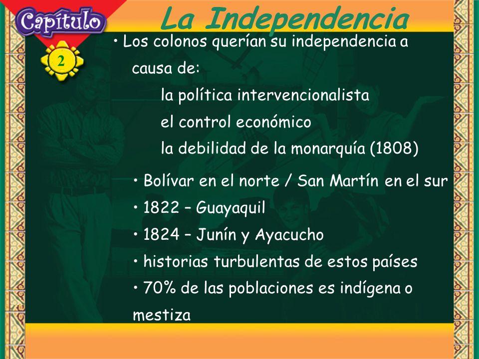 2 La Independencia Los colonos querían su independencia a causa de: la política intervencionalista el control económico la debilidad de la monarquía (