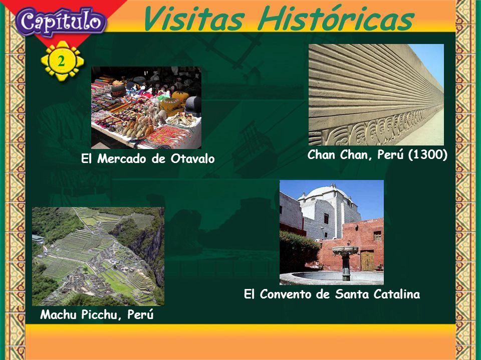 2 Visitas Históricas Chan Chan, Perú (1300) Machu Picchu, Perú El Mercado de Otavalo El Convento de Santa Catalina