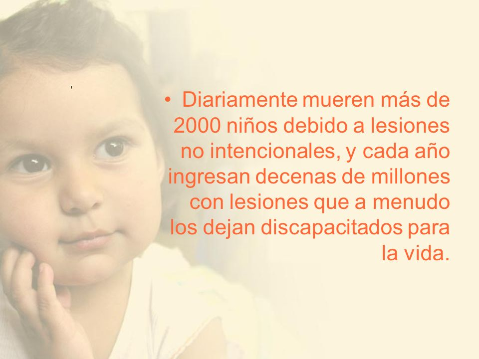 Diariamente mueren más de 2000 niños debido a lesiones no intencionales, y cada año ingresan decenas de millones con lesiones que a menudo los dejan d