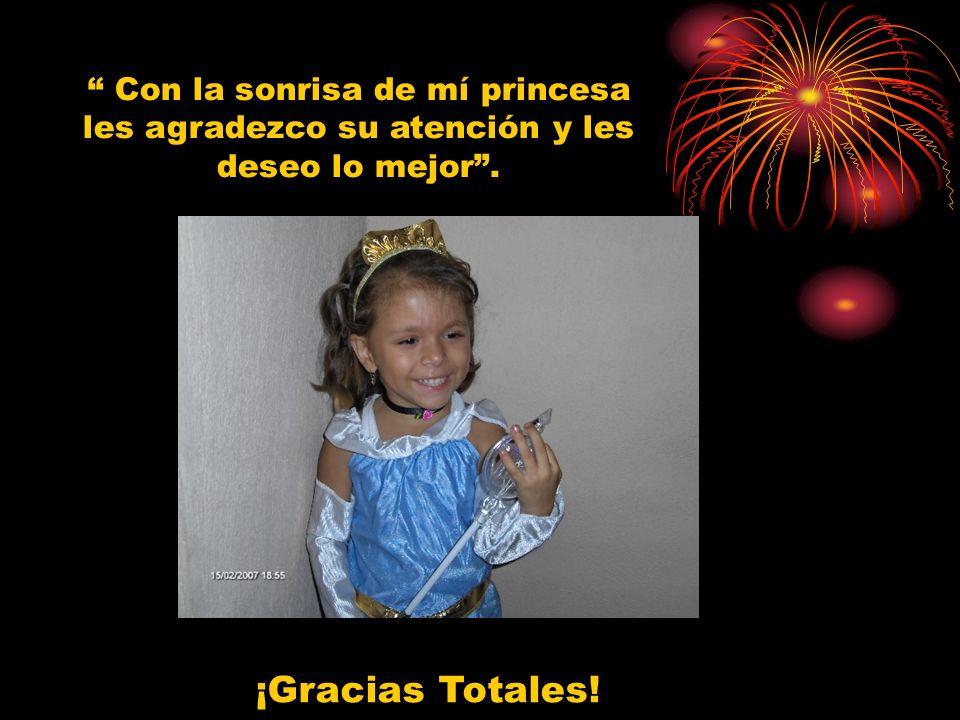 Con la sonrisa de mí princesa les agradezco su atención y les deseo lo mejor. ¡Gracias Totales!