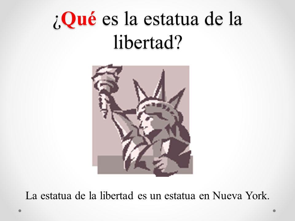 ¿Qué es la estatua de la libertad? La estatua de la libertad es un estatua en Nueva York.