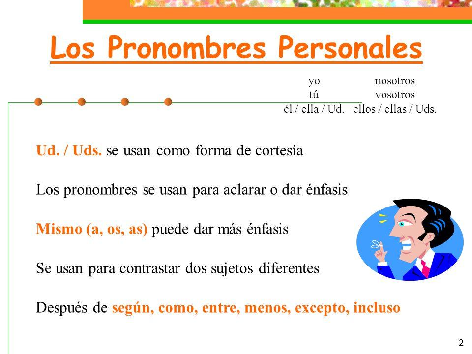 2 Los Pronombres Personales yo tú él / ella / Ud.nosotros vosotros ellos / ellas / Uds.