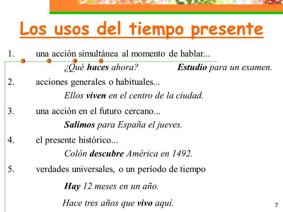 7 Los usos del tiempo presente 1.una acción simultánea al momento de hablar...