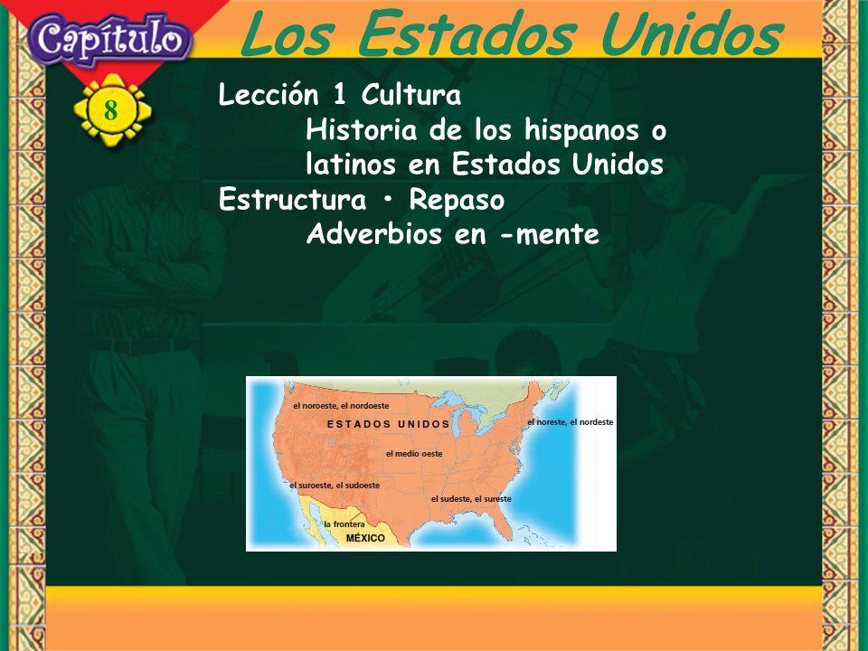 8 Los Estados Unidos Lección 1 Cultura Historia de los hispanos o latinos en Estados Unidos Estructura Repaso Adverbios en -mente
