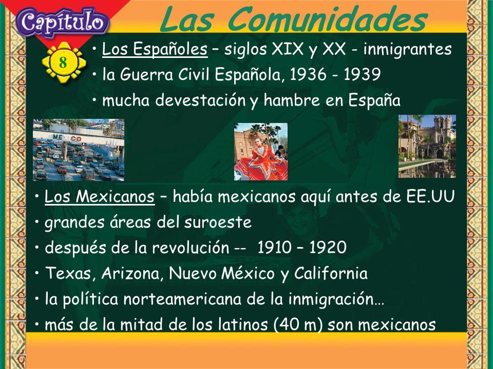 8 Las Comunidades Los Españoles – siglos XIX y XX - inmigrantes la Guerra Civil Española, 1936 - 1939 mucha devestación y hambre en España Los Mexican