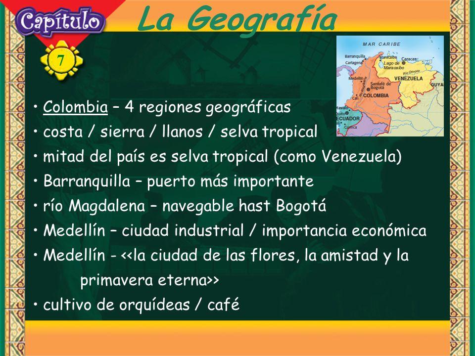 7 La Geografía Colombia – 4 regiones geográficas costa / sierra / llanos / selva tropical mitad del país es selva tropical (como Venezuela) Barranquil
