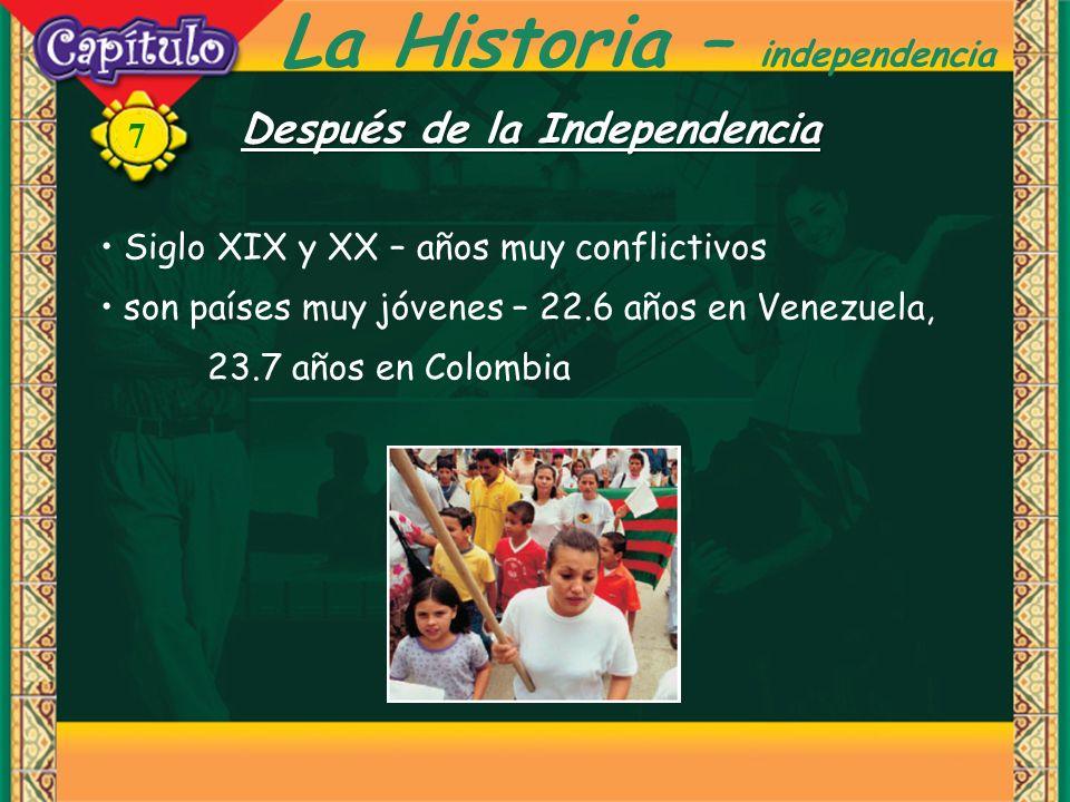 7 Siglo XIX y XX – años muy conflictivos son países muy jóvenes – 22.6 años en Venezuela, 23.7 años en Colombia Después de la Independencia La Historia – independencia