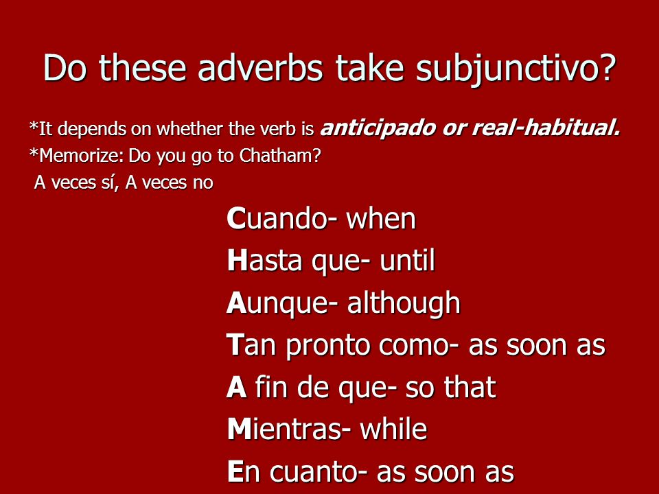 Do these adverbs take subjunctivo.*It depends on whether the verb is anticipado or real-habitual.