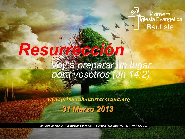 Resurrección www.primerabautistacoruna.org c/ Plaza de Orense 7-8 interior CP 15004 A Coruña (España) Tel. (+34) 981 122 195 31 Marzo 2013 31 Marzo 20