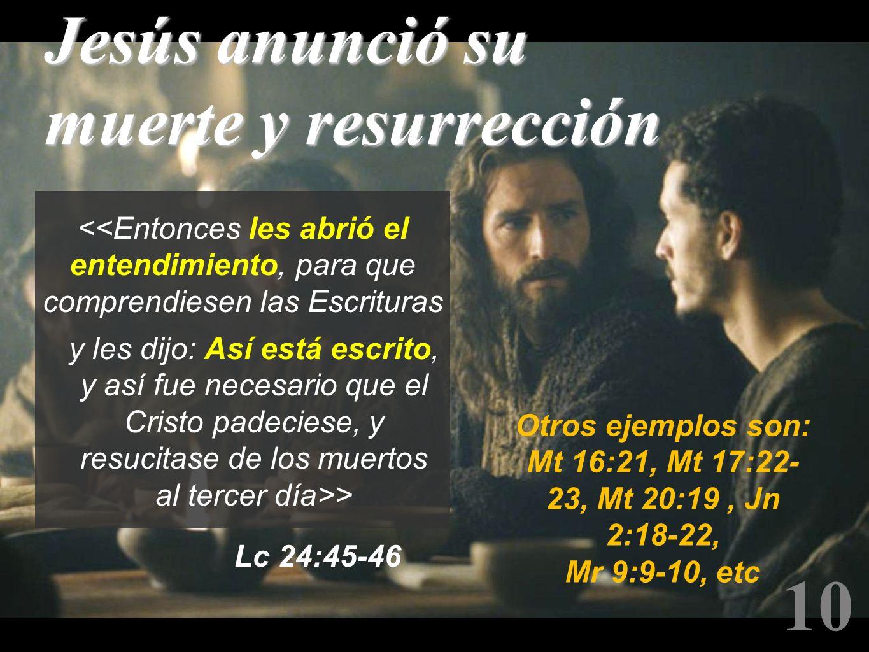 Lc 24:45-46 y les dijo: Así está escrito, y así fue necesario que el Cristo padeciese, y resucitase de los muertos al tercer día>> <<Entonces les abri