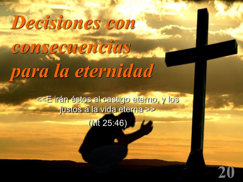 20 > (Mt 25:46) > (Mt 25:46) Decisiones con consecuencias para la eternidad
