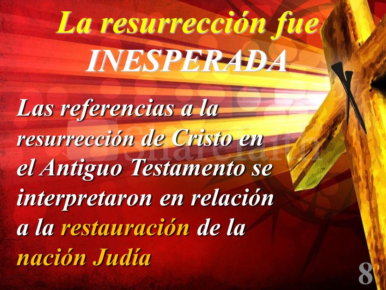 8 Las referencias a la resurrección de Cristo en el Antiguo Testamento se interpretaron en relación a la restauración de la nación Judía La resurrecci