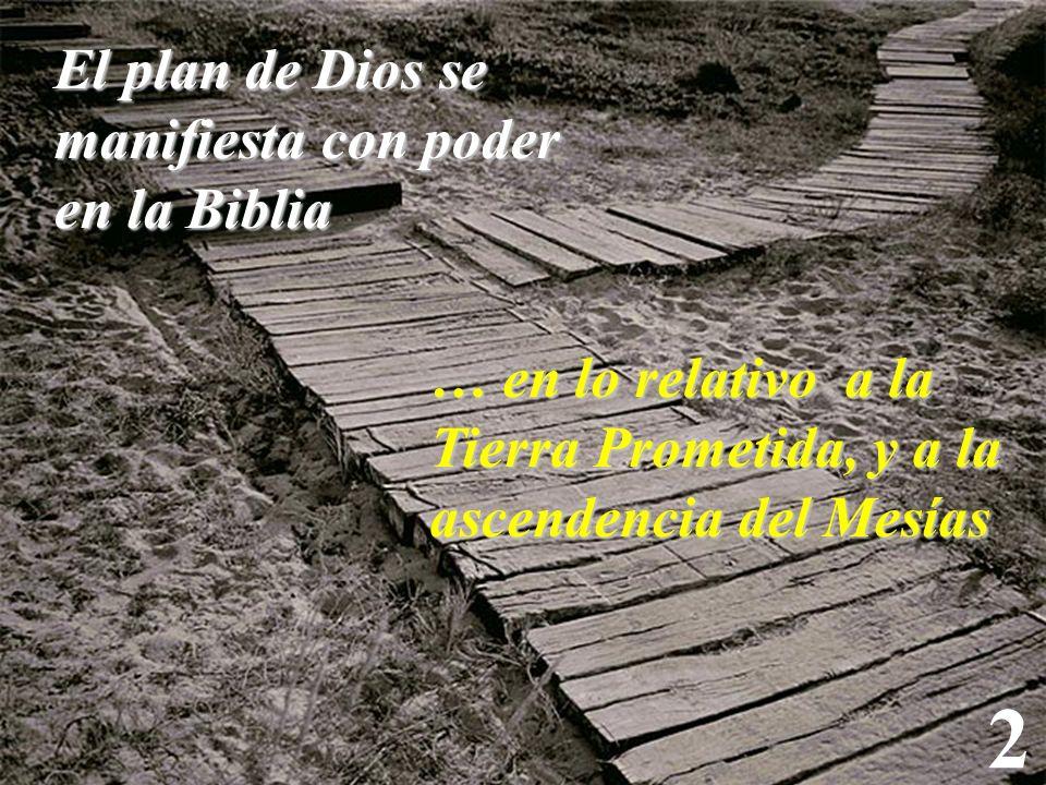 2 El plan de Dios se manifiesta con poder en la Biblia … en lo relativo a la Tierra Prometida, y a la ascendencia del Mesías
