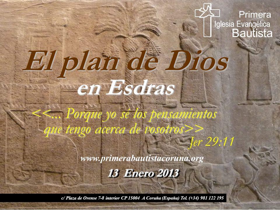 El plan de Dios en Esdras www.primerabautistacoruna.org c/ Plaza de Orense 7-8 interior CP 15004 A Coruña (España) Tel.