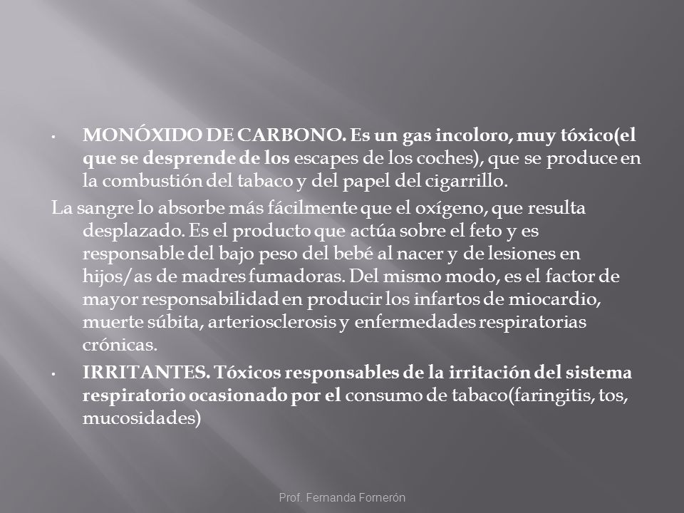 MONÓXIDO DE CARBONO. Es un gas incoloro, muy tóxico(el que se desprende de los escapes de los coches), que se produce en la combustión del tabaco y de