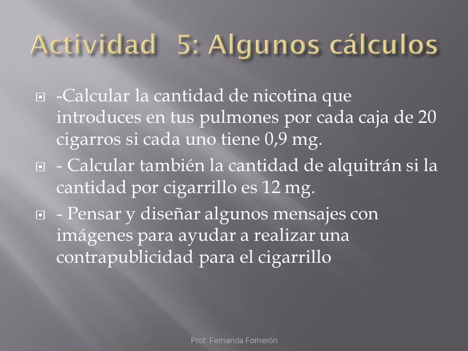 -Calcular la cantidad de nicotina que introduces en tus pulmones por cada caja de 20 cigarros si cada uno tiene 0,9 mg. - Calcular también la cantidad