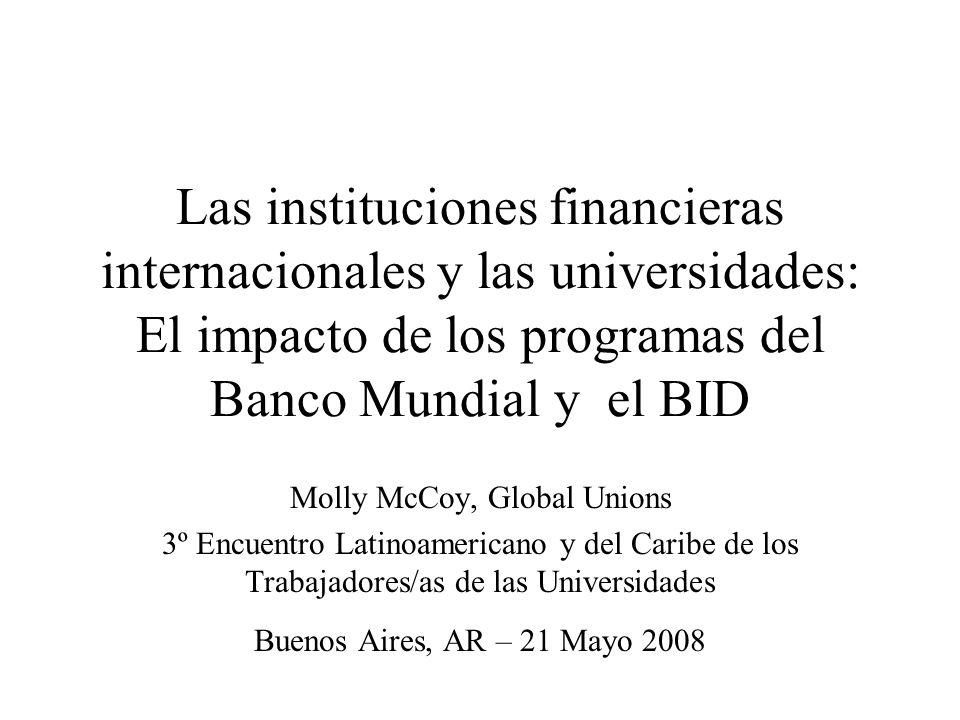 Las instituciones financieras internacionales y las universidades: El impacto de los programas del Banco Mundial y el BID Molly McCoy, Global Unions 3