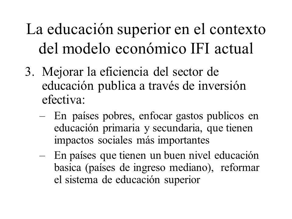 La educación superior en el contexto del modelo económico IFI actual 3.Mejorar la eficiencia del sector de educación publica a través de inversión efe