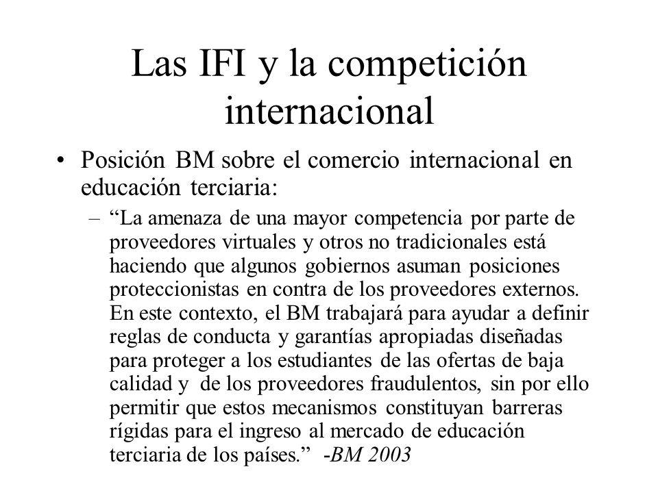 Las IFI y la competición internacional Posición BM sobre el comercio internacional en educación terciaria: –La amenaza de una mayor competencia por pa