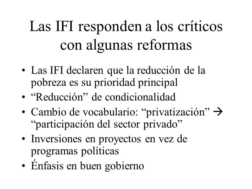 Las IFI responden a los críticos con algunas reformas Las IFI declaren que la reducción de la pobreza es su prioridad principal Reducción de condicion