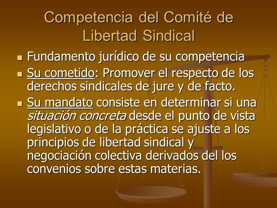 Competencia del Comité de Libertad Sindical Fundamento jurídico de su competencia Fundamento jurídico de su competencia Su cometido: Promover el respe