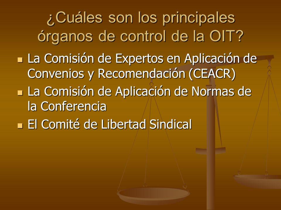 ¿Cuáles son los principales órganos de control de la OIT? La Comisión de Expertos en Aplicación de Convenios y Recomendación (CEACR) La Comisión de Ex