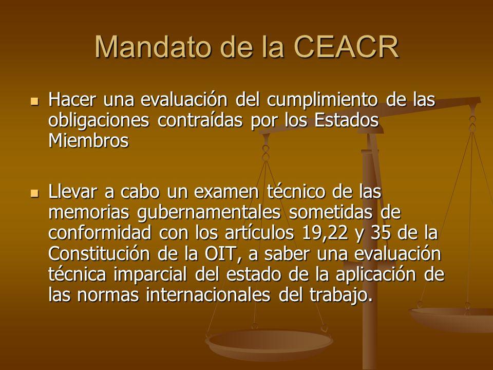 Mandato de la CEACR Hacer una evaluación del cumplimiento de las obligaciones contraídas por los Estados Miembros Hacer una evaluación del cumplimient