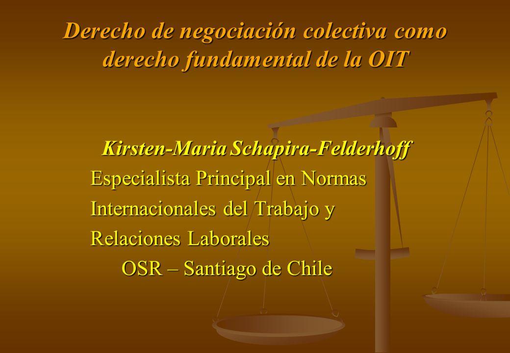 Derecho de negociación colectiva como derecho fundamental de la OIT Kirsten-Maria Schapira-Felderhoff Kirsten-Maria Schapira-Felderhoff Especialista P