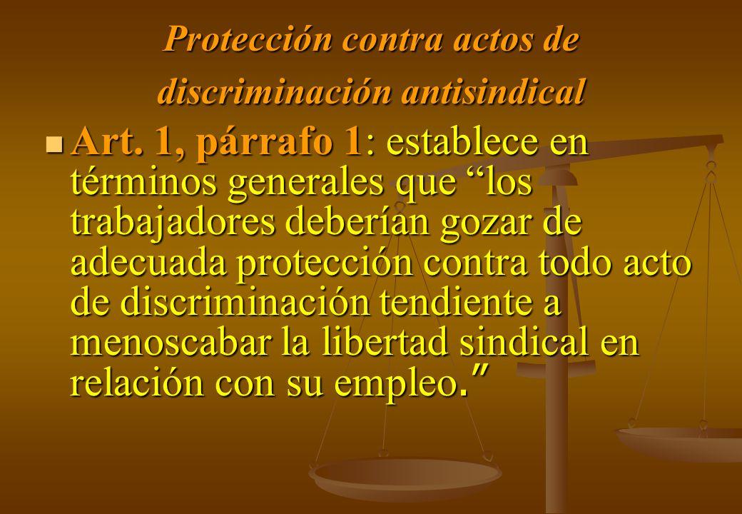 Protección contra actos de discriminación antisindical Art. 1, párrafo 1: establece en términos generales que los trabajadores deberían gozar de adecu