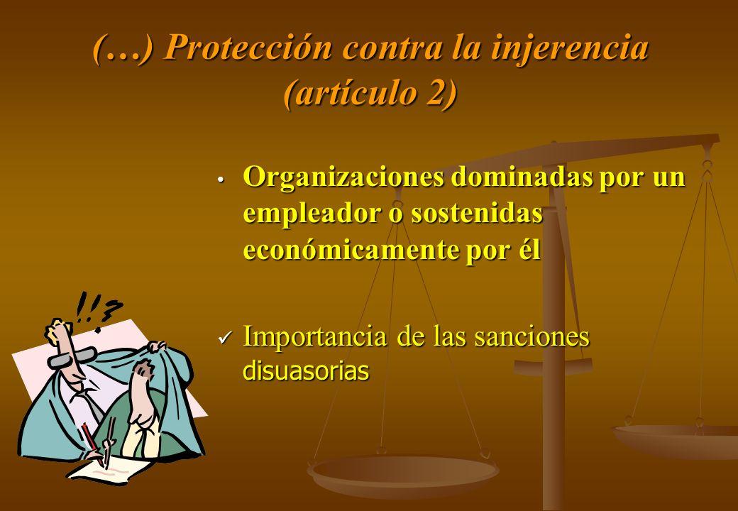 (…) Protección contra la injerencia (artículo 2) Organizaciones dominadas por un empleador o sostenidas económicamente por él Importancia de las sanci