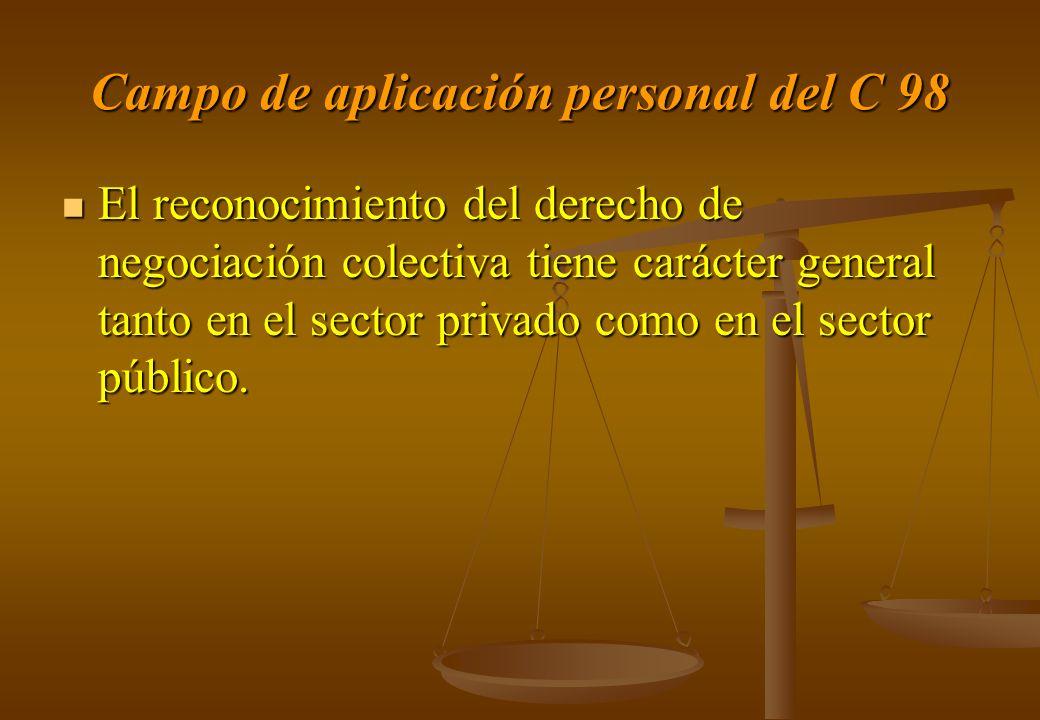Campo de aplicación personal del C 98 El reconocimiento del derecho de negociación colectiva tiene carácter general tanto en el sector privado como en