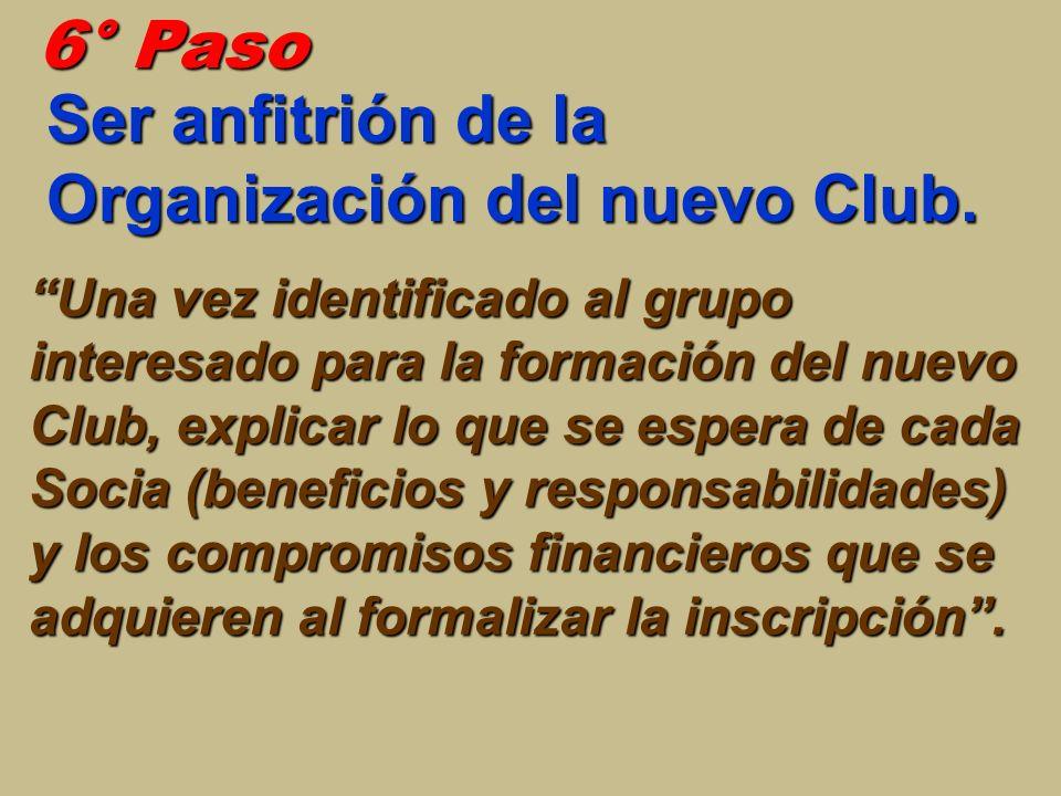 6° Paso Ser anfitrión de la Organización del nuevo Club. Una vez identificado al grupo interesado para la formación del nuevo Club, explicar lo que se