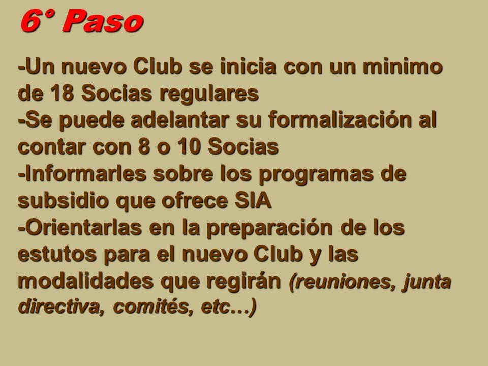 6° Paso -Un nuevo Club se inicia con un minimo de 18 Socias regulares -Se puede adelantar su formalización al contar con 8 o 10 Socias -Informarles so