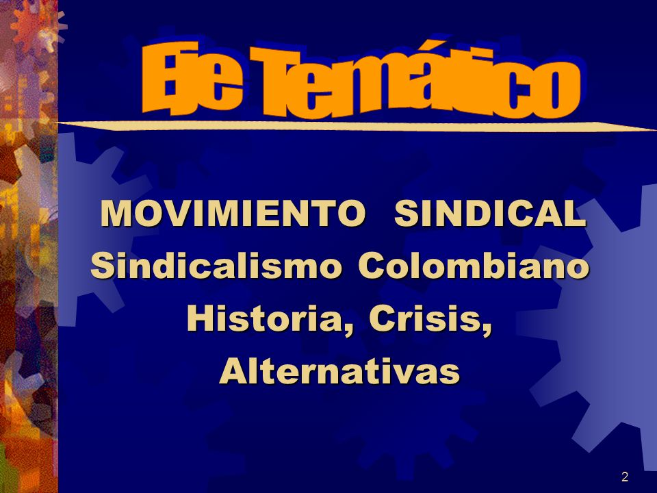 MOVIMIENTO SINDICAL Sindicalismo Colombiano Historia, Crisis, Alternativas 2