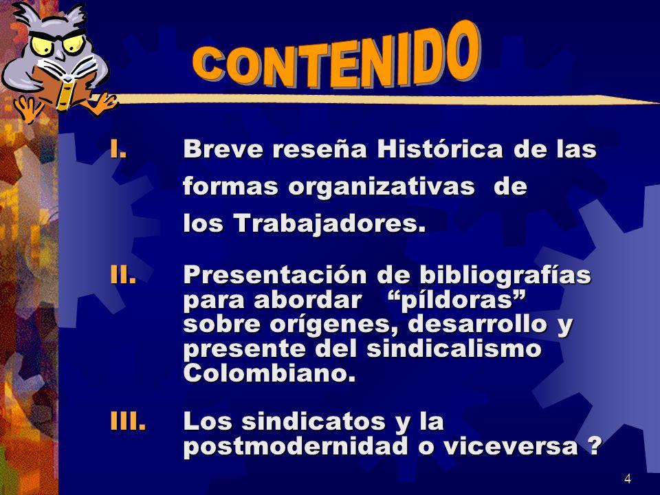 I.Breve reseña Histórica de las formas organizativas de los Trabajadores. II.Presentación de bibliografías para abordar píldoras sobre orígenes, desar