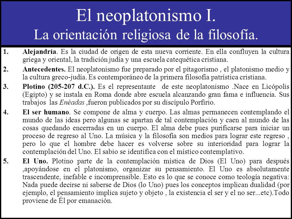 El neoplatonismo I. La orientación religiosa de la filosofía. 1.Alejandría. Es la ciudad de origen de esta nueva corriente. En ella confluyen la cultu