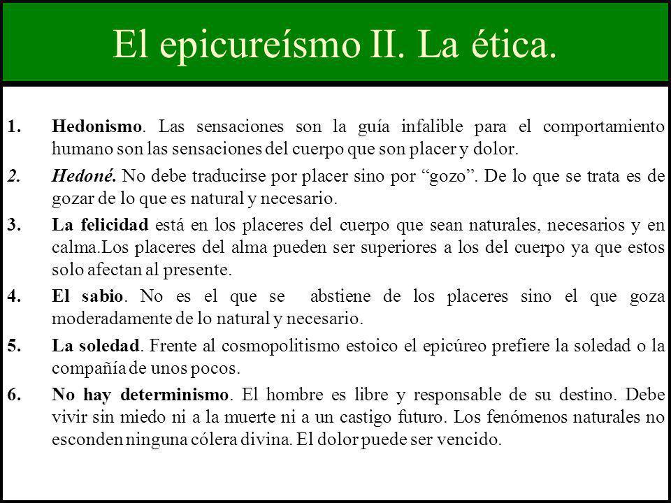 El epicureísmo II. La ética. 1.Hedonismo. Las sensaciones son la guía infalible para el comportamiento humano son las sensaciones del cuerpo que son p