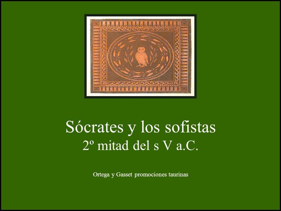 Sócrates y los sofistas 2º mitad del s V a.C. Ortega y Gasset promociones taurinas