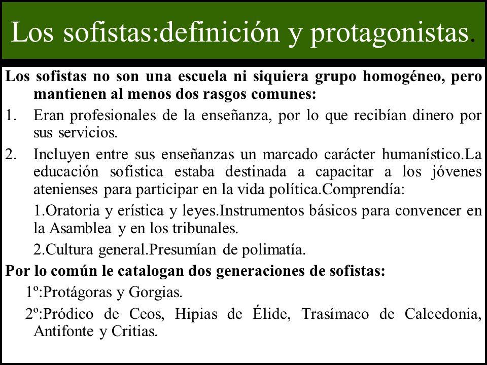 Los sofistas:definición y protagonistas. Los sofistas no son una escuela ni siquiera grupo homogéneo, pero mantienen al menos dos rasgos comunes: 1.Er