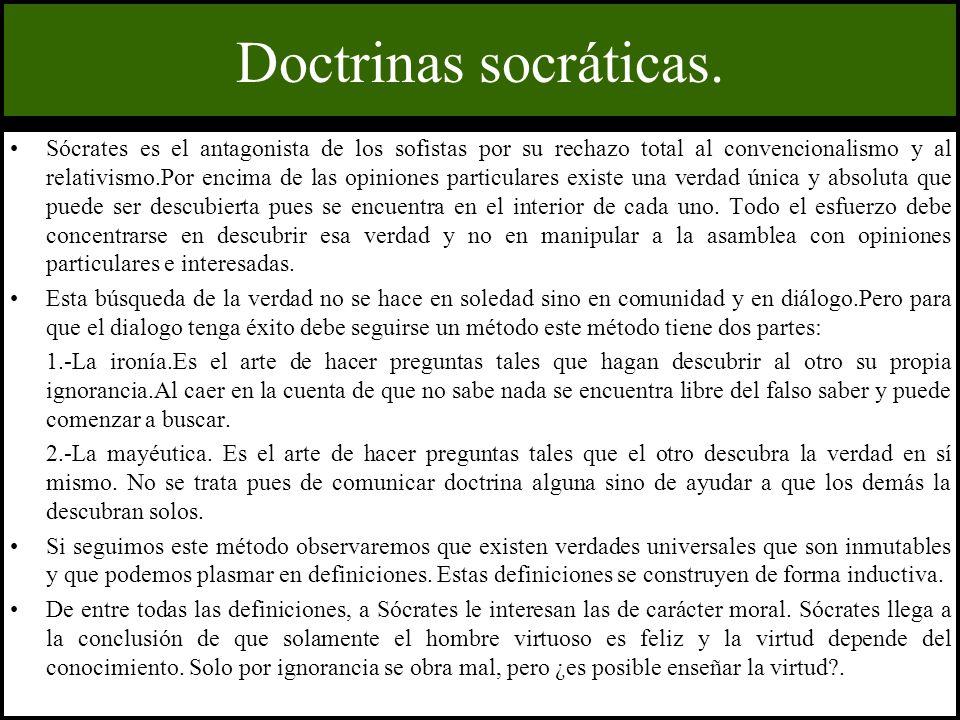 Doctrinas socráticas. Sócrates es el antagonista de los sofistas por su rechazo total al convencionalismo y al relativismo.Por encima de las opiniones