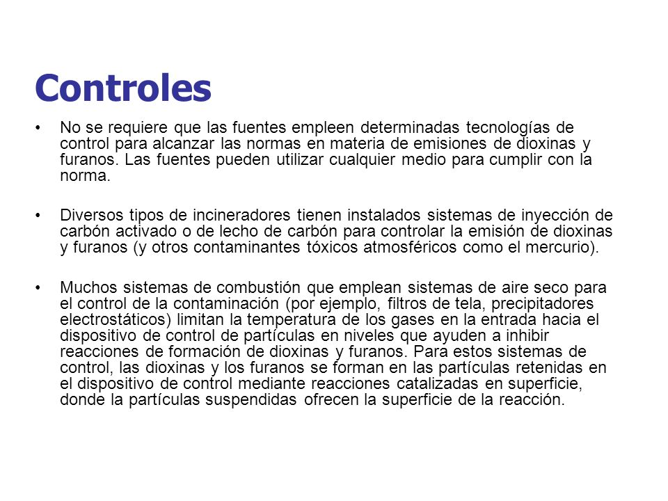 Controles No se requiere que las fuentes empleen determinadas tecnologías de control para alcanzar las normas en materia de emisiones de dioxinas y fu