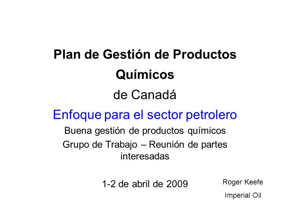 Plan de Gestión de Productos Químicos de Canadá Enfoque para el sector petrolero Buena gestión de productos químicos Grupo de Trabajo – Reunión de par