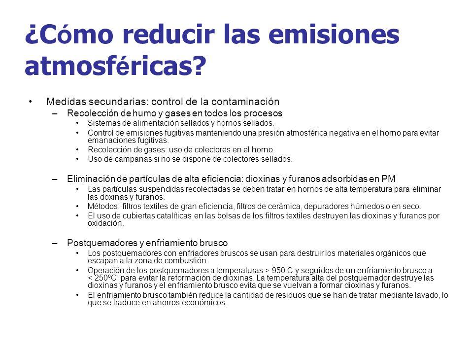 ¿C ó mo reducir las emisiones atmosf é ricas? Medidas secundarias: control de la contaminación –Recolección de humo y gases en todos los procesos Sist