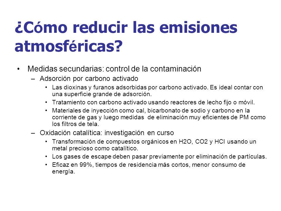¿C ó mo reducir las emisiones atmosf é ricas? Medidas secundarias: control de la contaminación –Adsorción por carbono activado Las dioxinas y furanos