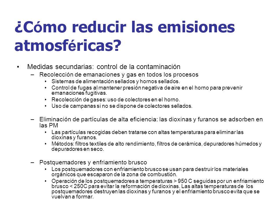 ¿C ó mo reducir las emisiones atmosf é ricas? Medidas secundarias: control de la contaminación –Recolección de emanaciones y gas en todos los procesos