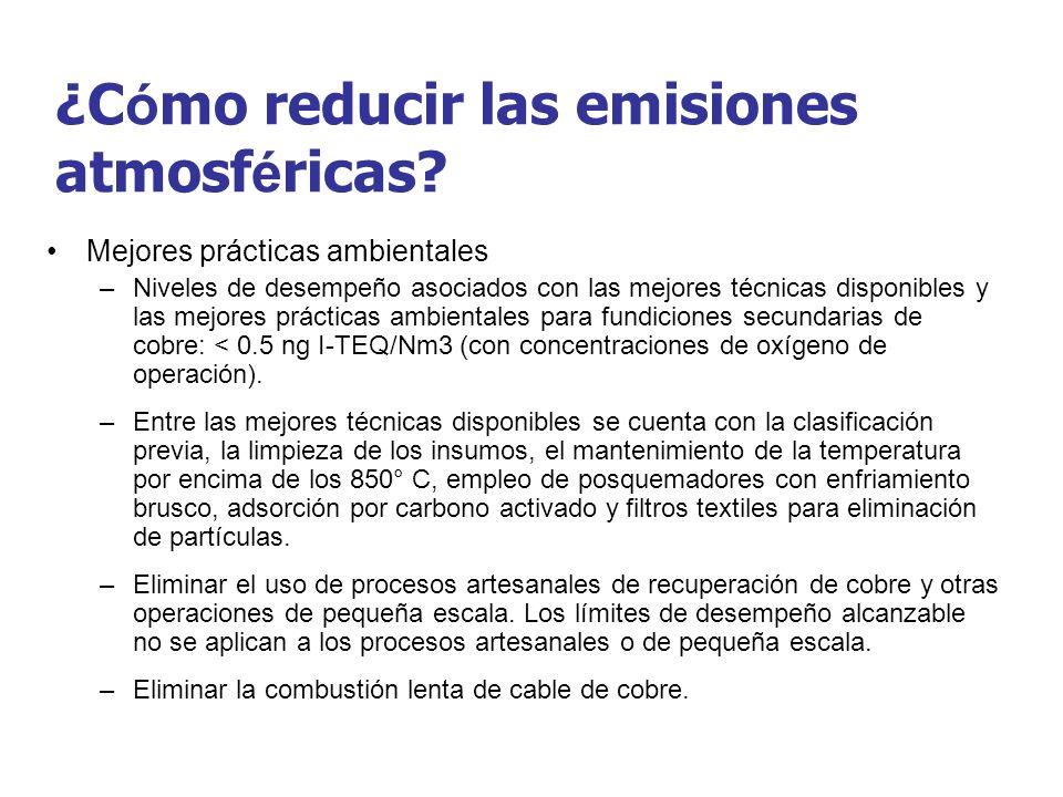 ¿C ó mo reducir las emisiones atmosf é ricas? Mejores prácticas ambientales –Niveles de desempeño asociados con las mejores técnicas disponibles y las