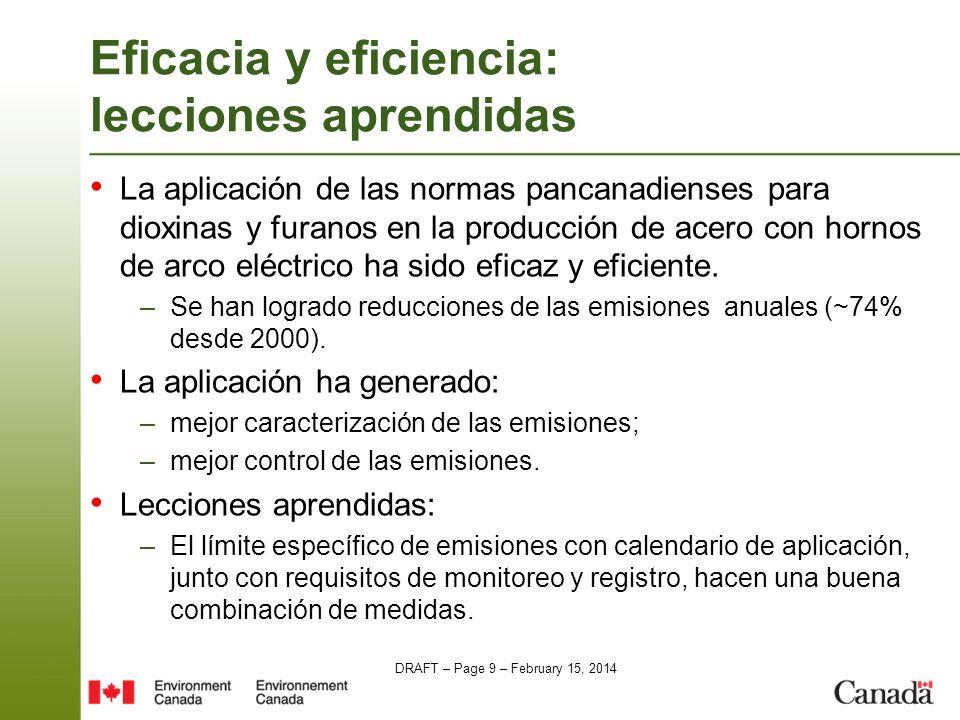 DRAFT – Page 9 – February 15, 2014 Eficacia y eficiencia: lecciones aprendidas La aplicación de las normas pancanadienses para dioxinas y furanos en la producción de acero con hornos de arco eléctrico ha sido eficaz y eficiente.