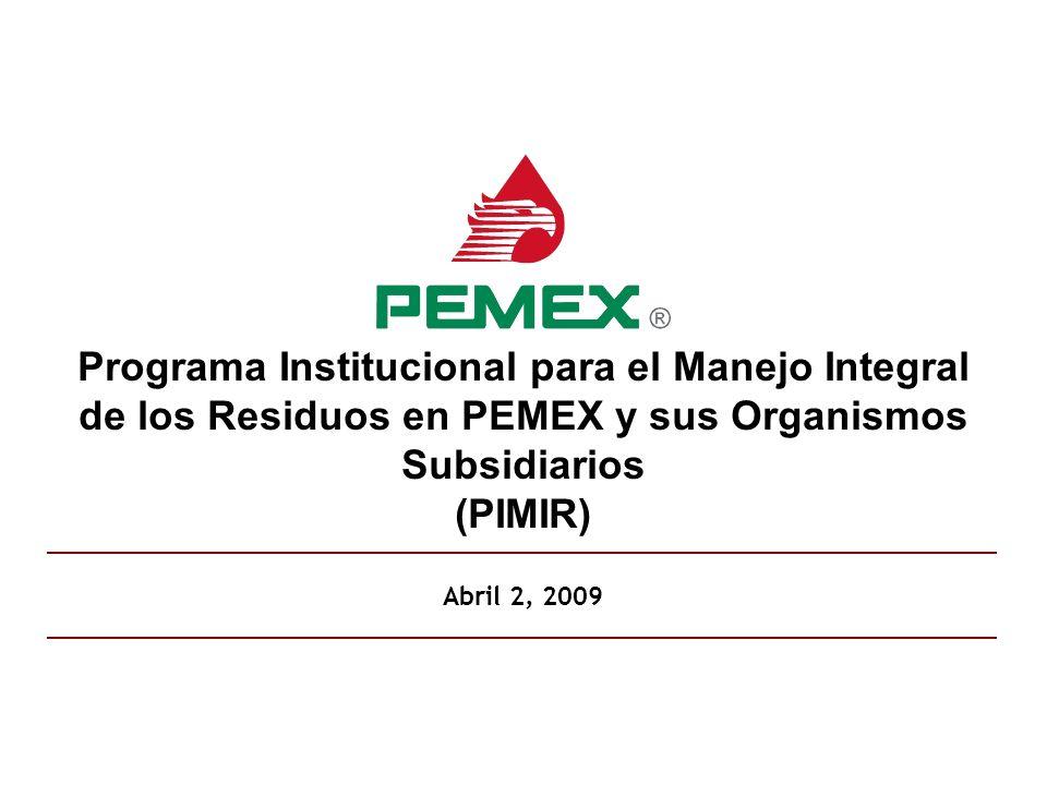 Programa Institucional para el Manejo Integral de los Residuos en PEMEX y sus Organismos Subsidiarios (PIMIR) Abril 2, 2009